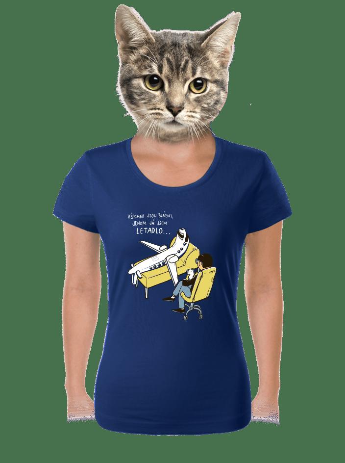 Všichni jsou blázni dámske tričko